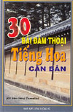 30 Bài Đàm Thoại Tiếng Hoa Căn Bản