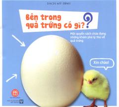 Bên Trong Quả Trứng Có Gì - Một Quyển Sách Chứa Đựng Những Khám Phá Lý Thú Về Quả Trứng