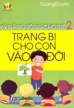 Kỹ Năng Sống Cho Trẻ 2: Trang Bị Cho Con Vào Đời