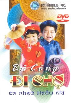 DVD Ca Nhạc Thiếu Nhi - Bà Còng Đi Chợ
