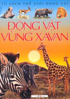 Tủ Sách Thế Giới Động Vật  - Động Vật Vùng Xavan