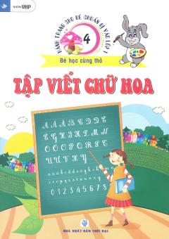 Hành Trang Cho Bé Chuẩn Bị Vào Lớp 1 - Bé Học Cùng Thỏ - Tập 4: Tập Viết Chữ Hoa