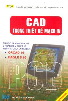 CAD Trong Thiết Kế Mạch In - Tự Học Bằng Hình Ảnh 2 Phần Mềm Thiết Kế Mạch In Chuyên Nghiệp Orcad 16 & Eagle 5.10