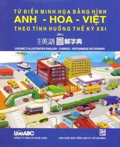 Từ Điển Minh Họa Bằng Hình ANH - HOA - VIỆT Theo Tình Huống Thế Kỷ XXI (Kèm 1 CD)