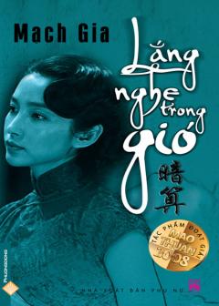 Lắng Nghe Trong Gió (Tác Phẩm Đoạt Giải Mao Thuẫn 2008)
