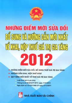 Những Điểm Mới Sửa Đổi Bổ Sung Và Hướng Dẫn Mới Nhất Về Khai, Nộp Thuế Giá Trị Gia Tăng 2012