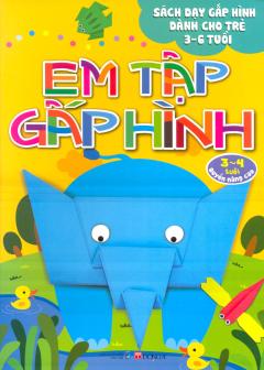 Sách Dạy Gấp Hình Dành Cho Trẻ 3-6 Tuổi - Em Tập Gấp Hình (3-4 Tuổi - Quyển Nâng Cao)