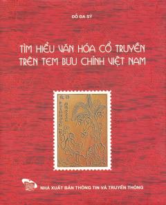 Tìm Hiểu Văn Hóa Cổ Truyền Trên Tem Bưu Chính Việt Nam