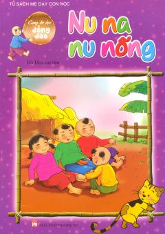 Tủ Sách Mẹ Dạy Con Học - Cùng Bé Học Đồng Dao - Nu Na Nu Nống