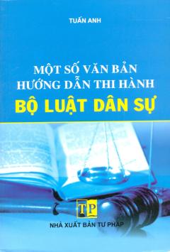 Một Số Văn Bản Hướng Dẫn Thi Hành Bộ Luật Dân Sự