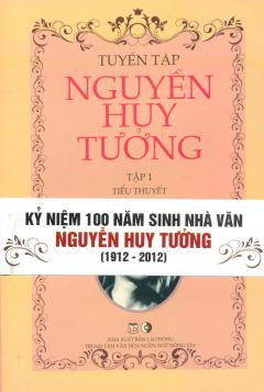 Bộ Sách Tuyển Tập Nguyễn Huy Tưởng - Kỷ Niệm 100 Năm Sinh Nhà Văn Nguyễn Huy Tưởng (1912 - 2012) - Bộ 2 Tập