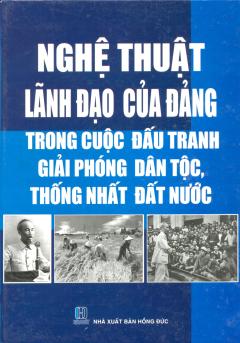 Nghệ Thuật Lãnh Đạo Của Đảng Trong Cuộc Đấu Tranh Giải Phóng Dân Tộc, Thống Nhất Đất Nước