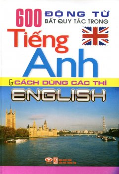 600 Động Từ Bất Quy Tắc Trong Tiếng Anh & Cách Dùng Các Thì