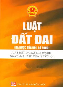 Luật Đất Đai (Đã Được Sửa Đổi, Bổ Sung) - Luật Đất Đai Số 13/2003/QH11 Ngày 26-11-2003 Của Quốc Hội