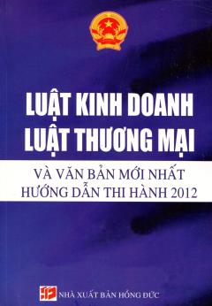 Luật Kinh Doanh - Luật Thương Mại Và Văn Bản Mới Nhất Hướng Dẫn Thi Hành 2012