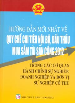 Hướng Dẫn Mới Nhất Về Quy Chế Chi Tiêu Nội Bộ, Đấu Thầu Mua Sắm Tài Sản Công 2012 Trong Các Cơ Quan Hành Chính Sự Nghiệp, Doanh Nghiệp Và Đơn Vị Sự Nghiệp Có Thu