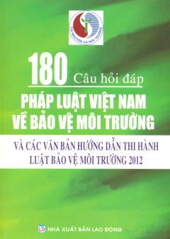 180 Câu Hỏi Đáp Pháp Luật Việt Nam Về Bảo Vệ Môi Trường Và Các Văn Bản Hướng Dẫn Thi Hành Luật Bảo Vệ Môi Trường 2012