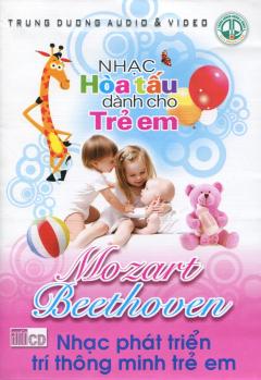 CD Nhạc Hòa Tấu Dành Cho Trẻ Em - Mozart & Beethoven - Nhạc Phát Triển Trí Thông Minh Trẻ Em
