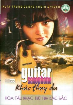 CD Hòa Tấu Nhạc Trữ Tình Đặc Sắc - Guitar Saxophone - Khúc Thụy Du