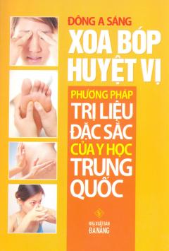 Xoa Bóp Huyệt Vị - Phương Pháp Trị Liệu Đặc Sắc Của Y Học Trung Quốc