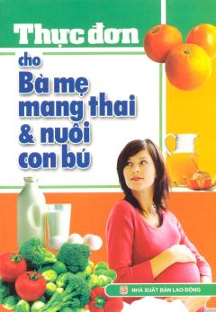 Thực Đơn Cho Bà Mẹ Mang Thai & Nuôi Con Bú