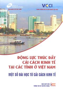 Động Lực Thúc Đẩy Cải Cách Kinh Tế Tại Các Tỉnh Ở Việt Nam
