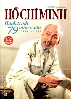 Hồ Chí Minh - Hành Trình 79 Mùa Xuân (1890-1969)