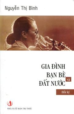 Gia Đình, Bạn Bè Và Đất Nước - Hồi Ký Nguyễn Thị Bình