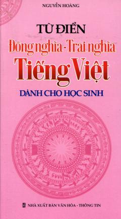 Từ Điển Đồng Nghĩa - Trái Nghĩa Tiếng Việt Dành Cho Học Sinh