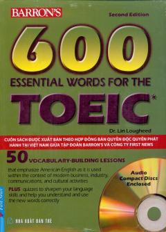 600 Essential Words For The Toeic - Trắc Nghiệm Tiếng Anh Trong Giao Tiếp Quốc Tế (Dùng Kèm 2 Đĩa CD)