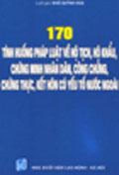 170 Tình huống pháp luật về hộ khẩu, hộ tịch, CMND, công chứng, chứng thực, kết hôn có yếu tố nuớc ngoài