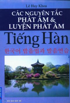 Các Nguyên Tắc Phát Âm Và Luyện Phát Âm Tiếng Hàn
