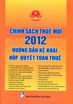Chính Sách Thuế Mới 2012 - Hướng Dẫn Kê Khai Nộp, Quyết Toán Thuế
