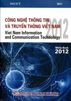 White Book 2012 - Công Nghệ Thông Tin Và Truyền Thông Việt Nam 2012 (Song Ngữ Việt - Anh)