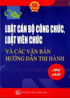 Luật Cán Bộ Công Chức, Luật Viên Chức Và Các Văn Bản Hướng Dẫn Thi Hành Mới Nhất
