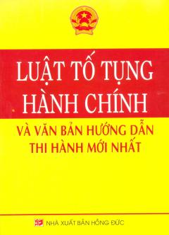 Luật Tố Tụng Hành Chính Và Văn Bản Hướng Dẫn Thi Hành Mới Nhất