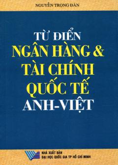 Từ Điển Ngân Hàng & Tài Chính Quốc Tế Anh-Việt