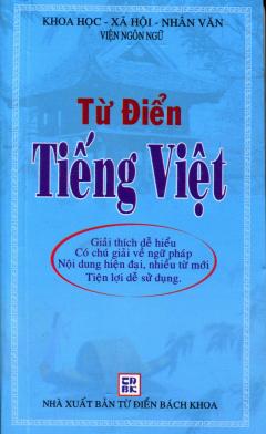 Từ Điển Tiếng Việt (Giải Thích Dễ Hiểu, Có Chú Giải Về Ngữ Pháp...)