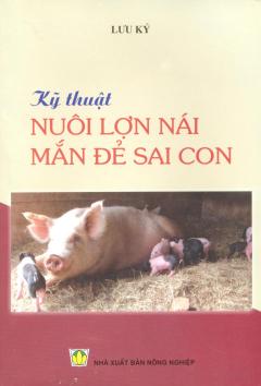 Kỹ Thuật Nuôi Lợn Nái Mắn Đẻ Sai Con