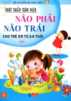 Phát Triển Toàn Diện Não Phải, Não Trái Cho Trẻ Em Từ 2-6 Tuổi - Tập 1