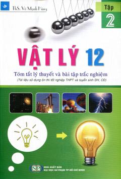Vật Lý 12 - Tóm Tắt Lý Thuyết Và Bài Tập Trắc Nghiệm - Tập 2