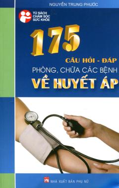 175 Câu Hỏi - Đáp Phòng, Chữa Các Bệnh Về Huyết Áp
