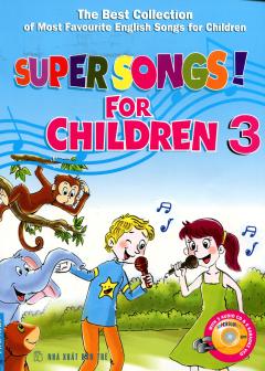 Tuyển Tập Những Bài Hát Tiếng Anh Thiếu Nhi Được Yêu Thích Nhất - Super Songs! For Children - Tập 3 (Kèm CD)