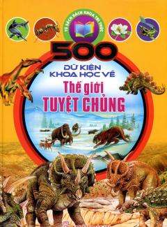 500 Dữ Kiện Khoa Học Về Thế Giới Tuyệt Chủng
