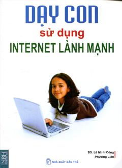 Dạy Con Sử Dụng Internet Lành Mạnh