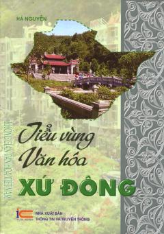 Tiểu Vùng Văn Hóa - Xứ Đông