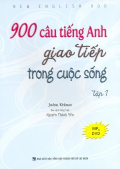900 Câu Tiếng Anh Giao Tiếp Trong Cuộc Sống - Tập 1 (Kèm 1 MP3)