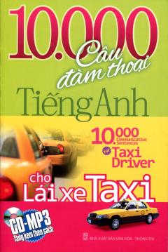 10.000 Câu Đàm Thoại Tiếng Anh Cho Lái Xe Taxi (Kèm CD)