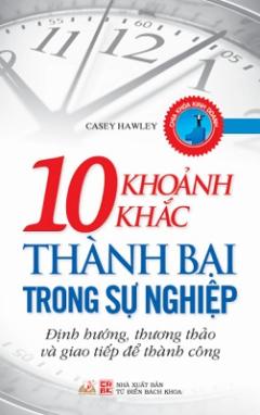 10 Khoảnh Khắc Thành Bại Trong Sự Nghiệp