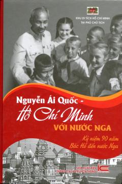Nguyễn Ái Quốc - Hồ Chí Minh Với Nước Nga